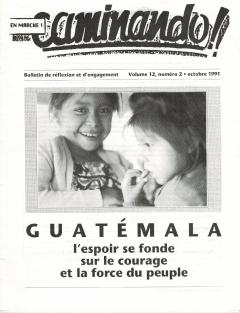 Guatémala, l'espoir se fonde sur le courage et la force du peuple. Caminando, vol.12, no.2, pp.1-26, octobre 1991
